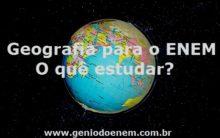 Geografia para o Enem – O quê estudar?